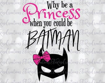 Why Be a Princess when you could be Batman
