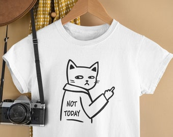 Not Today T-Shirt / Swearing Cat TShirt, Funny Rude Gift, Humour Unique Shirt, Tshirt with Funny Quote