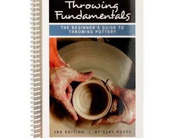 Throwing Fundamentals: The Beginner's Guide to Throwing Pottery