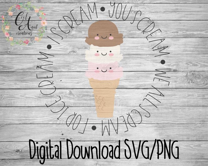 I Scream You Scream We All Scream For Ice Cream / SVG / DXF / PNG / Digital  Download / Summer Fun