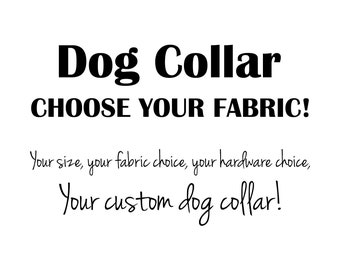 Custom dog collar - Choose your fabric - Fashion dog collar