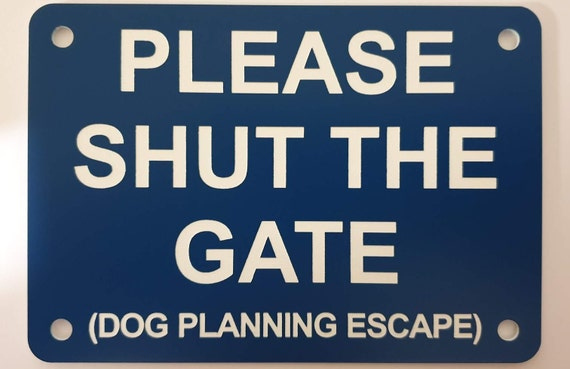 Please Shut The Gate To Keep Dog In Sign Plaque 10cm x 7cm Close Puppy
