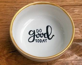 "Hand-lettered ""Do Good Today"" Jewelry Dish with Calligraphy Lettering and Shimmery Gold Rim"