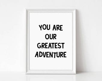 You Are Our Greatest Adventure Print // Printable Art, Monochrome Wall Art, Monochrome Nursery Art, Black and White Nursery Decor
