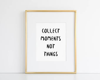 Collect Moments Not Things Quote Print // Inspirational Quote, Home Decor, Wall Decor, Wall Art, Printable Quote, Dorm Decor, Dorm Art