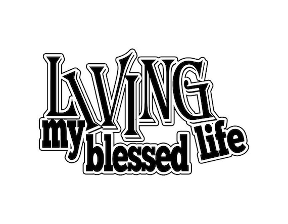 Living my blessed life Grateful Quotes Loving Life Thank you God Quotes  .SVG .EPS .PNG Vector Clipart Digital Download Circuit Cut Cutting
