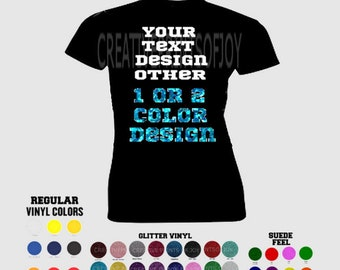 Personalized Women's Custom front design, cotton T-shirt, - Text, #, shapes or other - Glitter, Glow ITD, Flock Suede Like or regular VInyl
