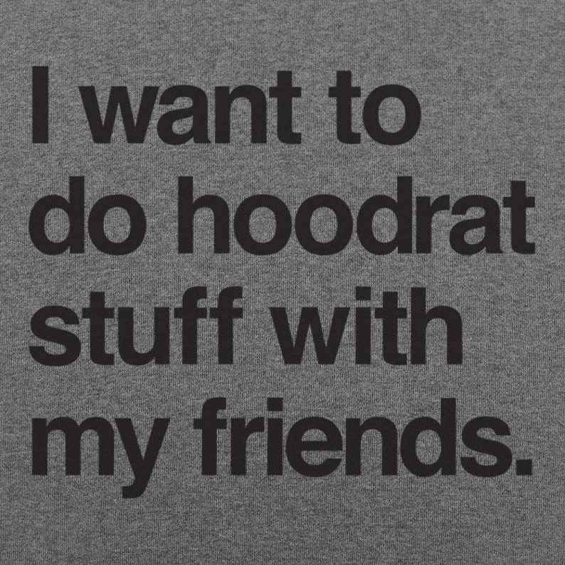 I Want To Do Hoodrat Stuff With My Friends Men/'s T-Shirt Funny Meme Shirt Shirt With Quotes Friends Shirt