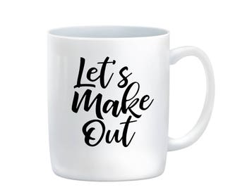 Lets Make Out | Valentines Gift for Him | Valentines Gift for Her | Valentines Day Mug | Valentines Day Gift for Wife | Valentines Day