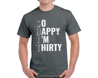 So Happy Im Thirty Shirt For Men Tshirt 30th Birthday Party Gifts Him Funny Shirts