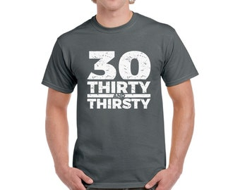 Thirty And Thirsty Shirt For Men Tshirt 30th Birthday Party Gifts Him Funny Shirts