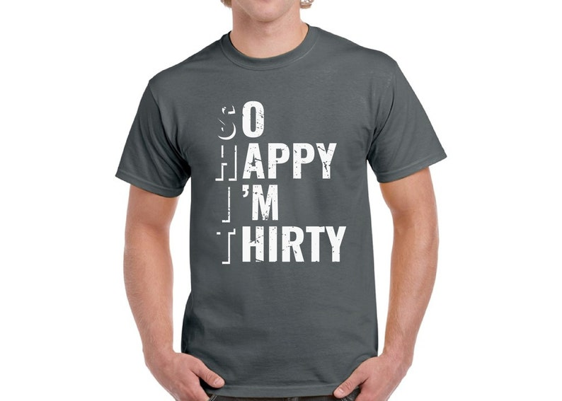 So Happy Im Thirty Shirt For Men Tshirt 30th
