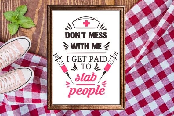 Dont Mess With Me I Get Paid To Stab People Svg Nurse Svg Etsy