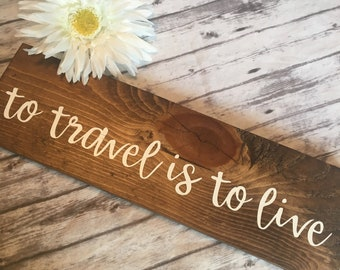 To Travel Is To Live Wood Sign, To Travel Is To Live, Wood Sign, Home Decor,  Travel Decor, Gift For Traveler, Travel Sign, Travel Wood Sign