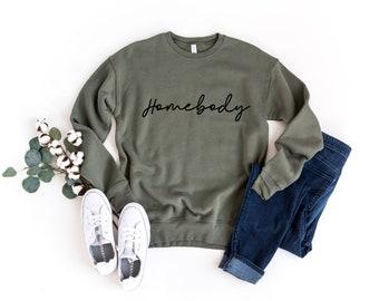 Homebody Sweatshirt Unisex sweatshirt Homebody Shirt Homebody, Homebody Women\u2019s Sweatshirt Cute Women/'s Graphic sweatshirt