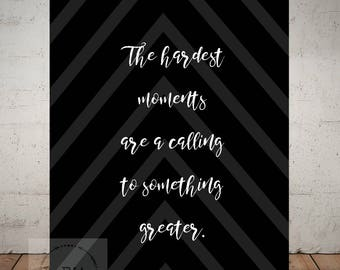 The hardest moments are a calling to something greater - black and white - gray chevron arrows - inspirational digital print - 8x10 wall art