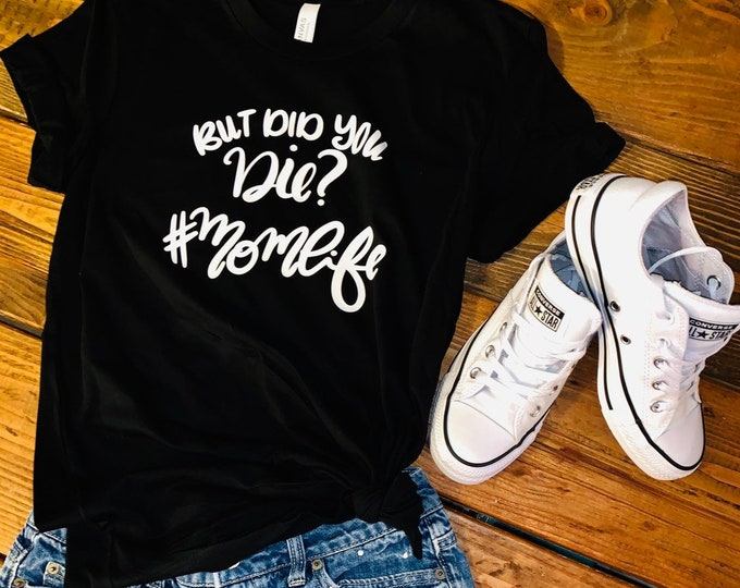 Momlife, But did you die? momlife shirt, Mother's Day gift, gifts for her, mom gifts, shirts for moms, #momlife, Trendy mom, gifts for mom