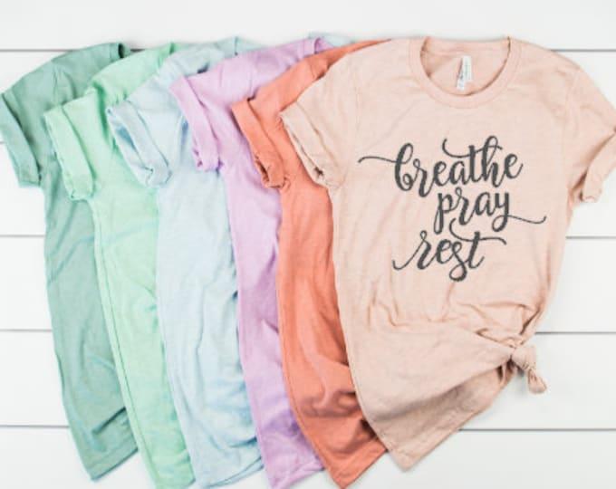 Breathe pray rest Pastel Tshirt/Christian Tee/Inspiration Tshirt/faith ladies tshirt/Religious T-shirt/Just Breathe Shirts/Religious tee