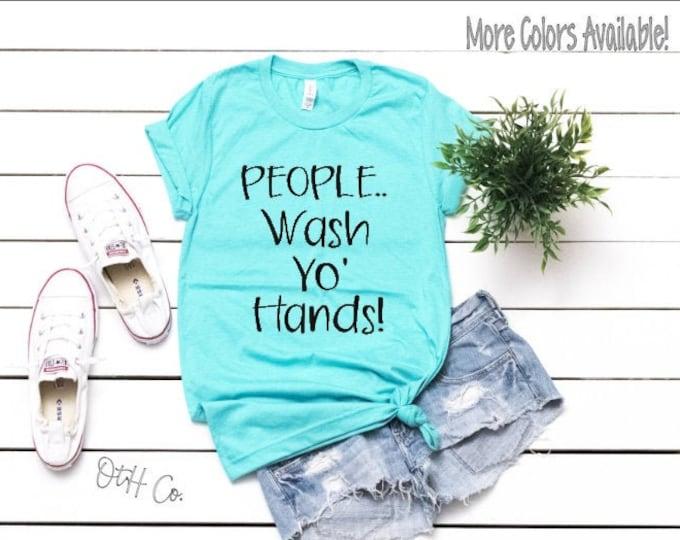 Wash your Hands Tshirt/People..Wash Yo Hands tee/Wash Hands shirt/Unisex Wash those Hands tee/Graphic Unisex Tee/Adult funny graphic tee