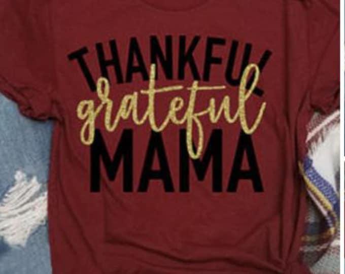 Thankful grateful MAMA Tshirt, Grateful Mama tee, Thanksgiving shirt, Mama shirt, Thankful Mom tshirt, Turkey Day tee, Happy Thanksgiving,