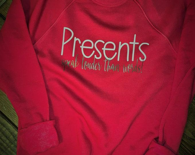 Christmas Present Sweatshirt/Presents speak louder than words shirt/Christmas humor shirt/Christmas Party Sweatshirt/Christmas gift ideasC