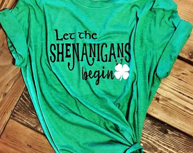 Let the Shenanigans Begin, Irish Shirt, Shamrock tee, Shenanigans tshirt, St Patricks Day,Drinking tshirt,Unisex party tshirt,gifts for him