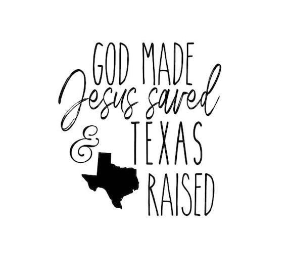 God Made Jesus Saved Texas Raised Svg Etsy