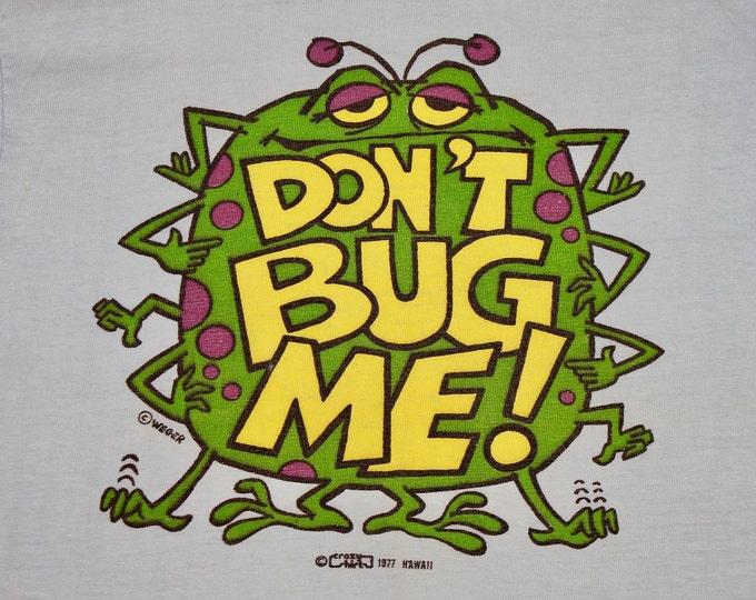 XS/S * vtg 70s 1977 Don't Bug Me t shirt * lowbrow monster crazy shirt hawaii * 28.170