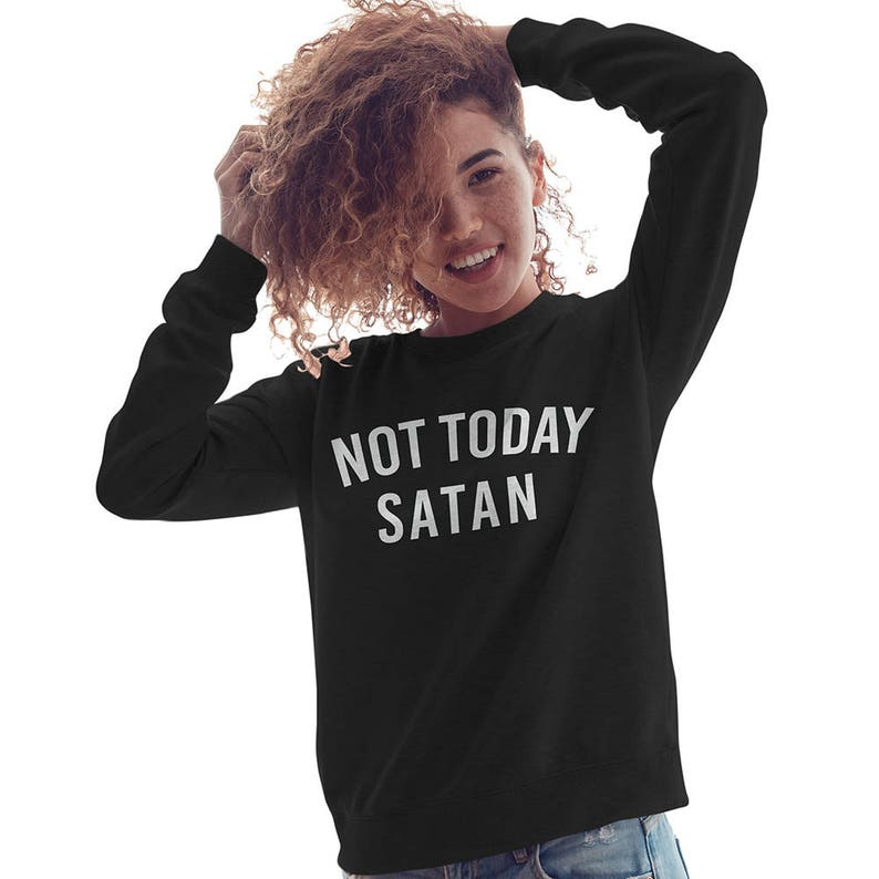 e4b661190 Christian Sweater Not Today Satan Crewneck Sweatshirt | Etsy