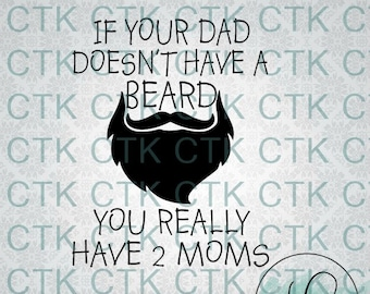 SVG Cut File,Cricut,Stencil, Silhouette, T-shirt,Mug,Tumbler, Toddler, Onesie, Kids, Funny, Dad, Beard, If Your Dad Doesn't Have A Beard