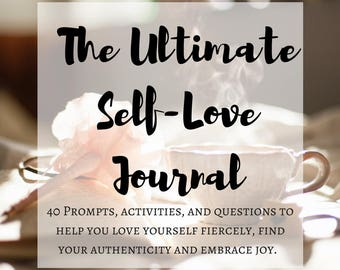 The Ultimate Self-Love Printable Journal: Fiercely Embrace Who You Are