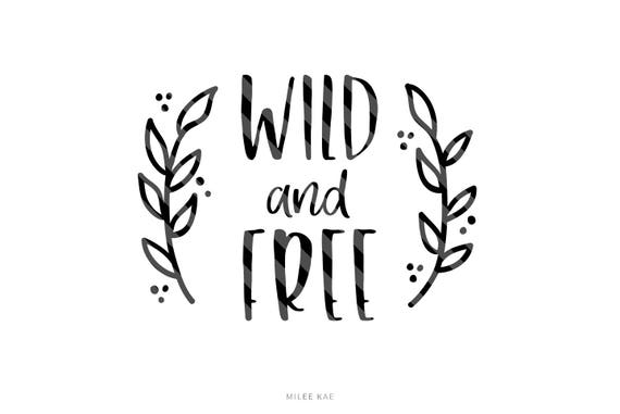 Wild And Free Svg File Svg Cut File Cutting File Cute Svg Etsy