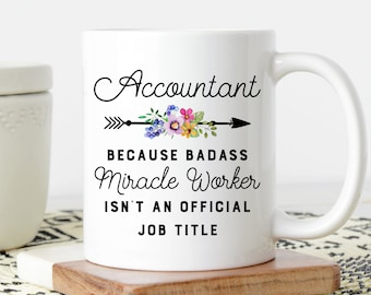 Accountant Mug, Because Badass Miracle Worker Is Not An Official Job Title, Cute Coffee Cup, Funny Coffee Mug, Gift For Accountants