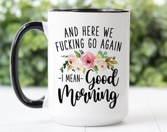 Coffee Mug   Here We Fucking Go Again I Mean Good Morning   Funny Mug   Inappropriate Mug   Best Friend Gift   Sarcastic Mug   Funny Gift