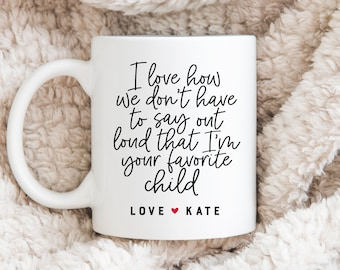 a3cf3508 Coffee Mug | I Love How We Don't Have To Say Out Loud That I'm Your  Favorite Child | Personalized Mug | Gift For Dad | Gift For Mom