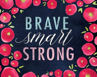 Brave Smart Strong 12x12 Print