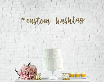 CUSTOM HASHTAG BANNER, personalize for wedding, bachelorette, bridal shower,baby shower ,birthday,graduation ,party decoration