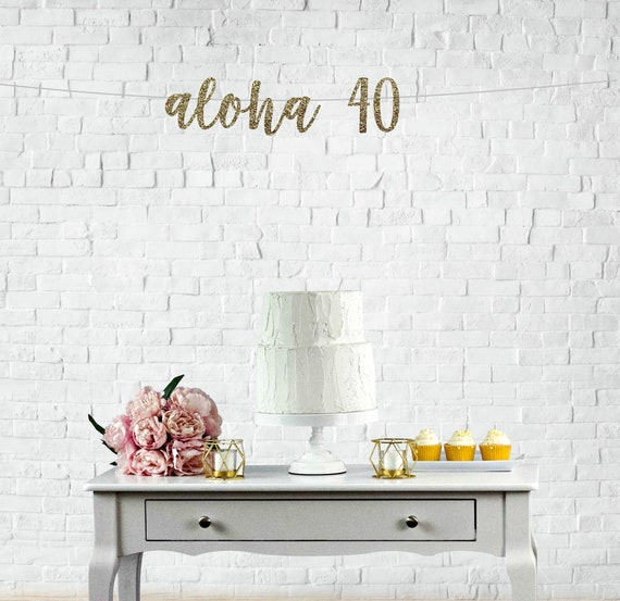 aloha 40 banner l Happy 40th Birthday l Cheers to 40 years l 40 years blessed l 40 years loved l 40th birthday decorations l 40th birthday