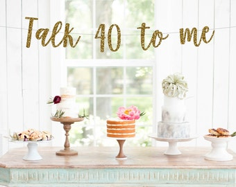 Talk 40 to me Banner | 40th Birthday Decoration | 40 and Fabulous | 40 Birthday | 40th Birthday Banner | Fortieth Birthday Party Decor