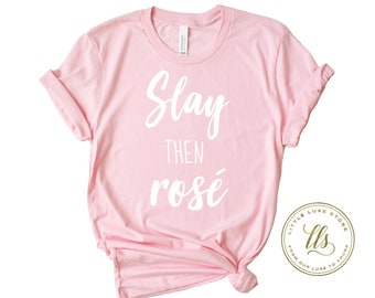 d4b82fa8 Slay Then Rose Graphic Tee, Wine Lovers Tee, Fun Girls Night Gift, Rose Then  Slay, Rose All Day, Wine Graphic Tee