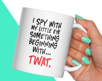 Funny Twat Spy With My Little Eye Mug   Rude Gift Mugs   Gift For Her   Twat Gift   Twat Mugs   Swearing Rude Gifts   RudeyDudey