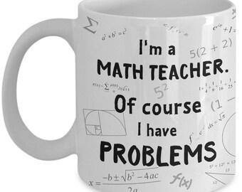 7c1efd34b4f Math Teacher Mug– Of Course I Have Problems – Math Teacher Gift – Funny Math  Mugs – Maths Teacher Presents – Teacher Appreciation