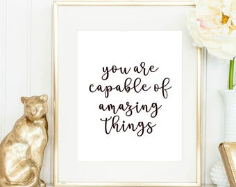You're capable of amazing things Inspiration Motivation Quote decor Instant Download Print Printable Black Typography