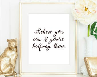 Believe you can and you're halfway there Inspiration Motivation Quote decor Instant Download Print Printable Black Typography