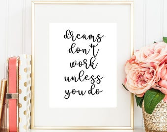 Dreams don't work unless you do Inspiration Motivation Quote decor Instant Download Art Print Printable Black Typography Quote Wall Art