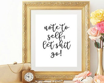 Note to self: Let sh*t go! Inspirational Quote Let it go Motivational Bathroom humor decor Instant Download Art Print Printable Wall Art