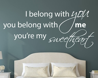 I BELONG With You You Belong With ME Wall Art- Vinyl Wall Decal- Wall Quote- I Belong with You You Belong with Me You're my Sweetheart Lyric