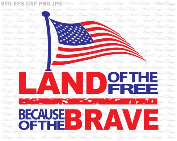 Land Of The Free Because Of The Brave Svg Usa Flag Svg Etsy