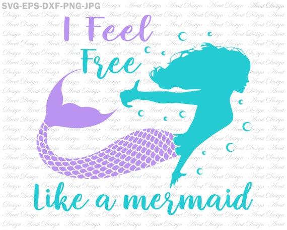 I Feel Free Like A Mermaid Svg Little Mermaid Svg Mermaid Etsy