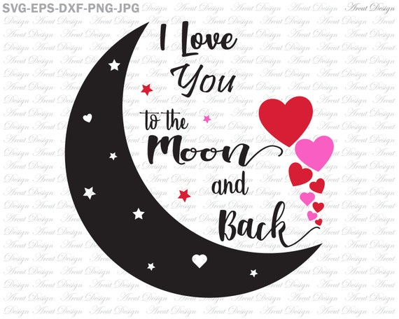 I Love You To The Moon And Back Svg Valentines Day Svg Etsy